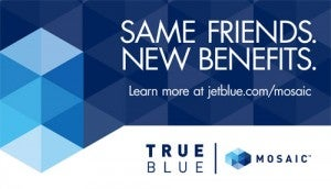 JetBlue launched TrueBlue Mosaic this year.