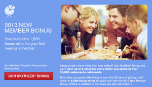 Earn 500 miles (up to 5,000 total) every time you dine out at a participating dining rewards restaurant.