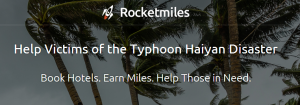 Book through Rocketmiles and they will send one relief package to the Haiyan Typhoon Victims.